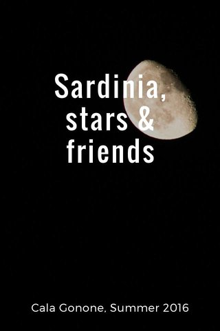 Sardinia, stars & friends Cala Gonone, Summer 2016