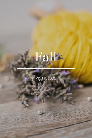 Fall | vignettes |