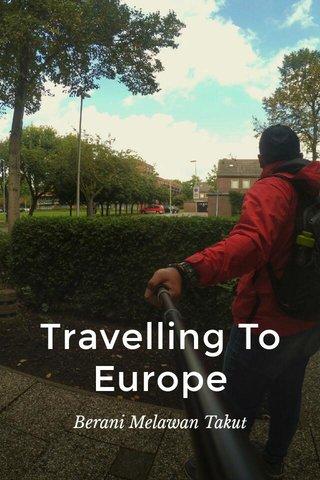 Travelling To Europe Berani Melawan Takut