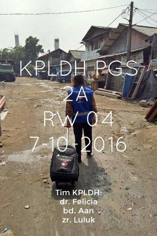 KPLDH PGS 2A RW 04 7-10-2016 Tim KPLDH: dr. Felicia bd. Aan zr. Luluk