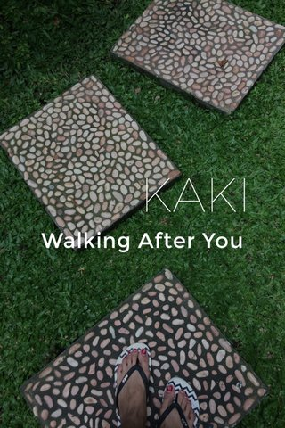 KAKI Walking After You