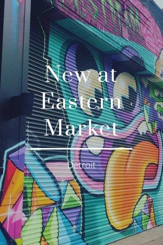 New at Eastern Market Detroit