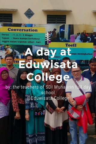 A day at Eduwisata College by: the teachers of SDI Muhajirin full day school @Eduwisata College