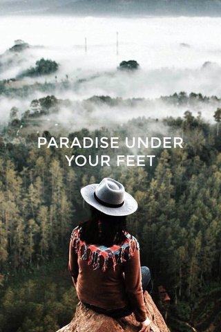 PARADISE UNDER YOUR FEET
