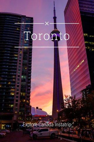 Toronto Explore Canada Instatrip