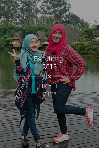 Bandung 2016 | M.R.T | by: pearl