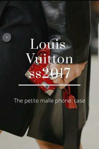 Louis Vuitton ss2017 The petite malle phone case