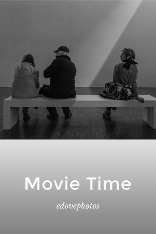 Movie Time edovephotos