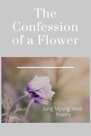 The Confession of a Flower Jung Myung Seok Poetry