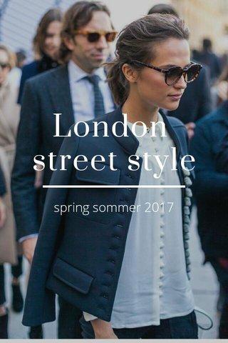 London street style spring sommer 2017