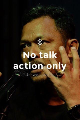 No talk action only #savegiliislands