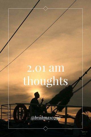 2.01 am thoughts @brahma10499