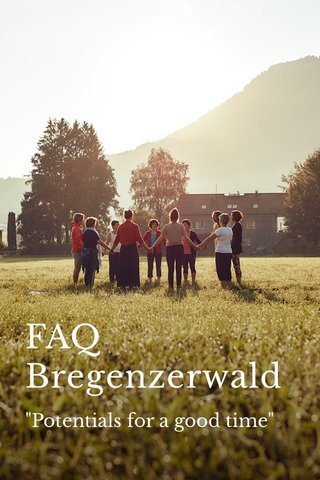 "FAQ Bregenzerwald ""Potentials for a good time"""