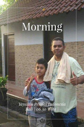 Morning Yayasan Penuai Indonesia Bali | 06.30 Wita |