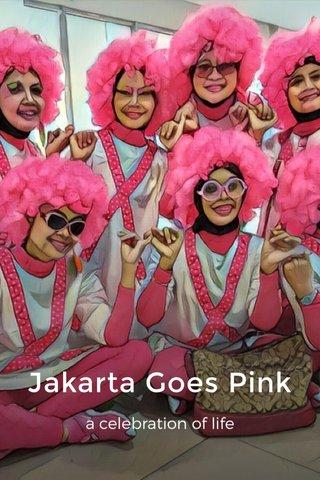 Jakarta Goes Pink a celebration of life