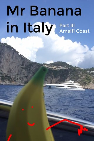 Mr Banana in Italy Part III Amalfi Coast