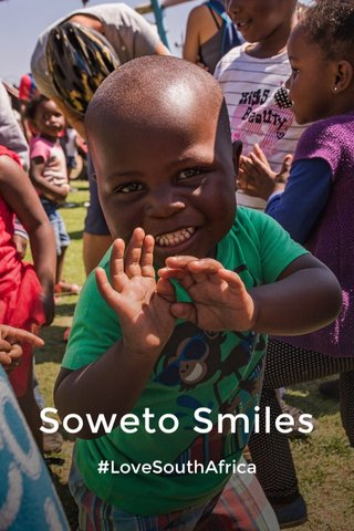Soweto Smiles #LoveSouthAfrica
