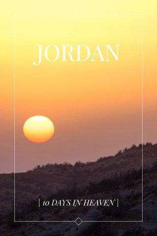 JORDAN | 10 DAYS IN HEAVEN |