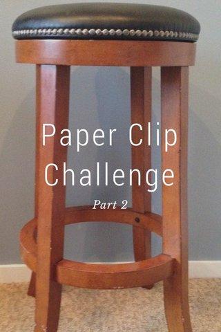 Paper Clip Challenge Part 2