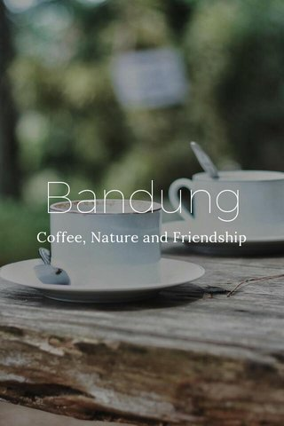 Bandung Coffee, Nature and Friendship
