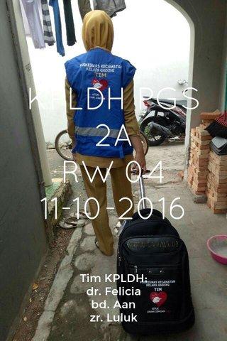 KPLDH PGS 2A RW 04 11-10-2016 Tim KPLDH: dr. Felicia bd. Aan zr. Luluk