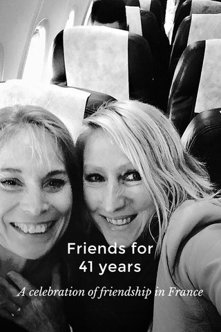 Friends for 41 years A celebration of friendship in France