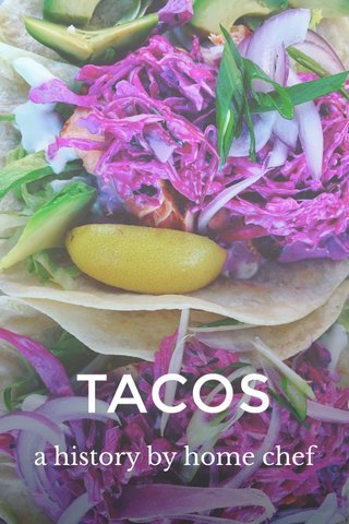 TACOS a history by home chef