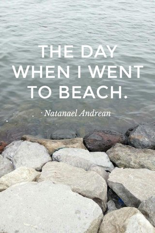 THE DAY WHEN I WENT TO BEACH. Natanael Andrean
