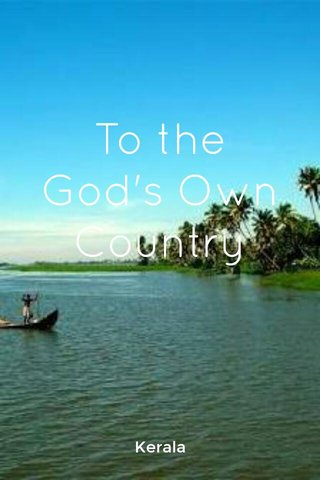 To the God's Own Country Kerala