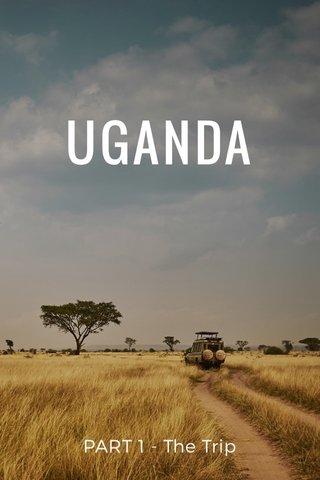 UGANDA PART 1 - The Trip