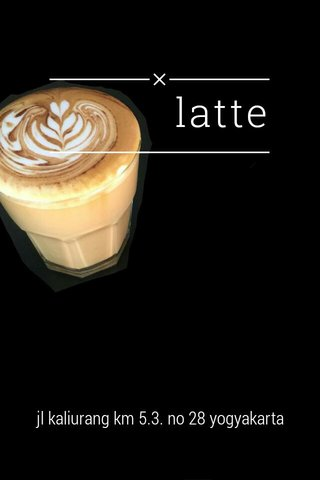 latte jl kaliurang km 5.3. no 28 yogyakarta