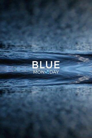 BLUE MON💦DAY