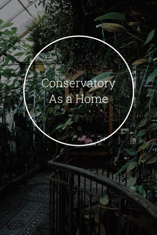 Conservatory As a Home