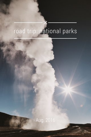 road trip: national parks Aug. 2016
