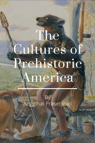 The Cultures of Prehistoric America By Anggihat Prasetyoaji