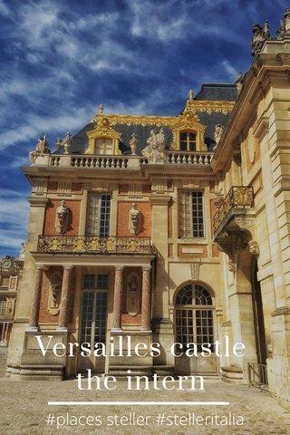Versailles castle the intern #places steller #stelleritalia