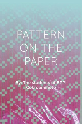 PATTERN ON THE PAPER By: The students of BPPI Cokroaminoto