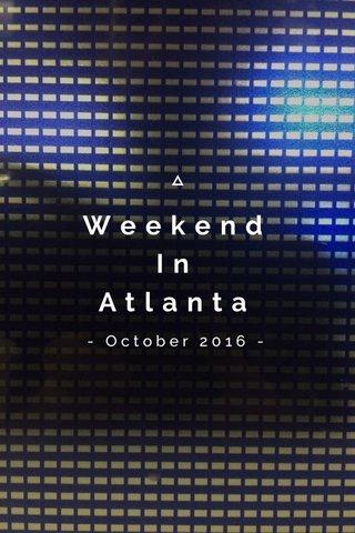 Weekend In Atlanta - October 2016 -