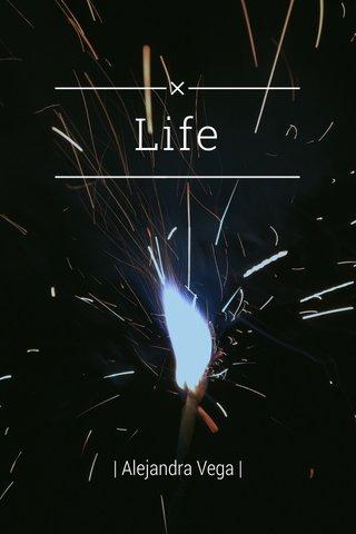 Life | Alejandra Vega |