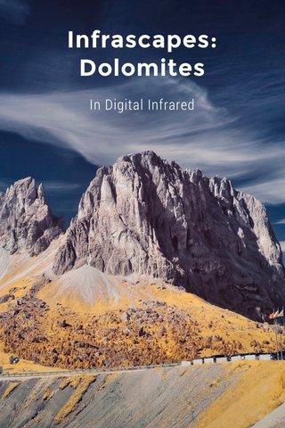 Infrascapes: Dolomites In Digital Infrared