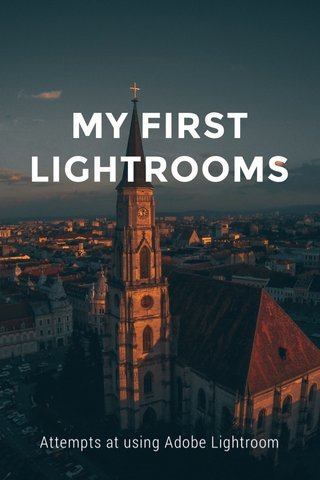 MY FIRST LIGHTROOMS Attempts at using Adobe Lightroom