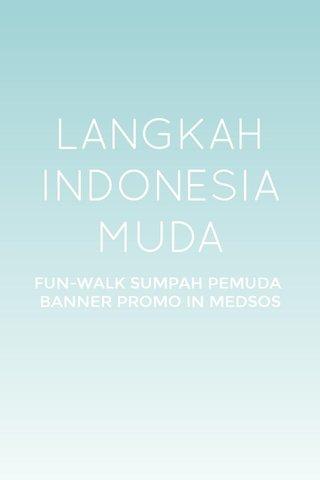 LANGKAH INDONESIA MUDA FUN-WALK SUMPAH PEMUDA BANNER PROMO IN MEDSOS
