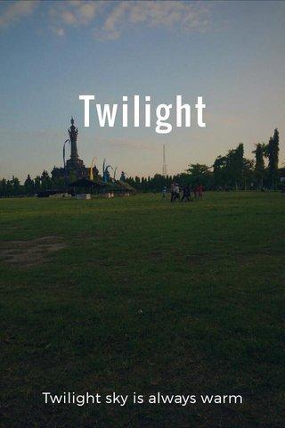 Twilight Twilight sky is always warm