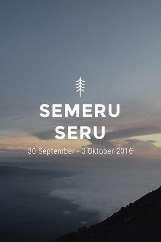 SEMERU SERU 30 September - 3 Oktober 2016