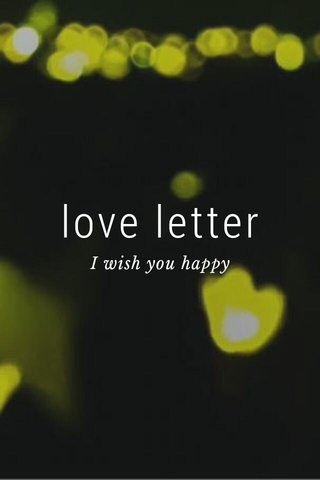love letter I wish you happy