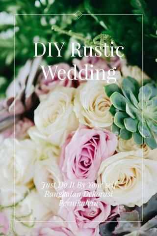 DIY Rustic Wedding Just Do It By Your self Rangkaian Dekorasi Pernikahan