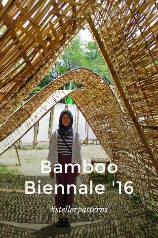Bamboo Biennale '16 #stellerpatterns