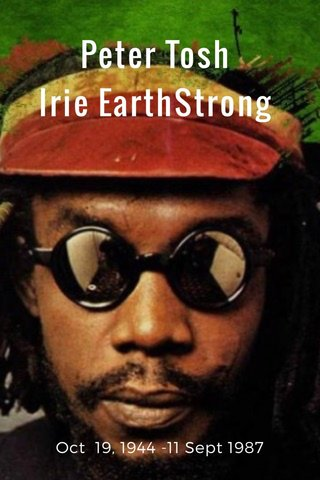 Peter Tosh Irie EarthStrong Oct 19, 1944 -11 Sept 1987