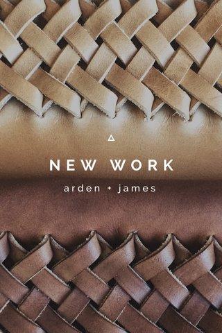 NEW WORK arden + james