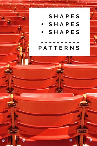 SHAPES + SHAPES + SHAPES __________ PATTERNS